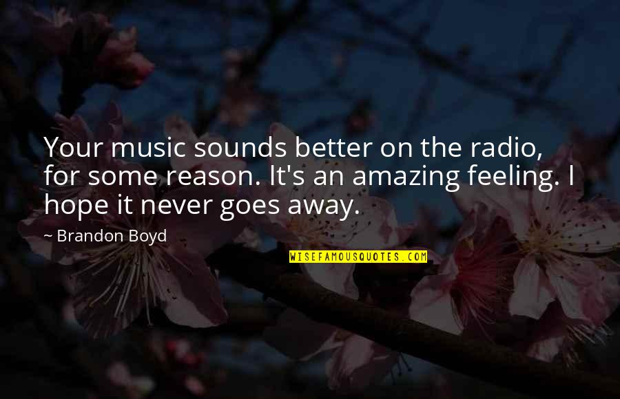 Arthur Shawcross Quotes By Brandon Boyd: Your music sounds better on the radio, for