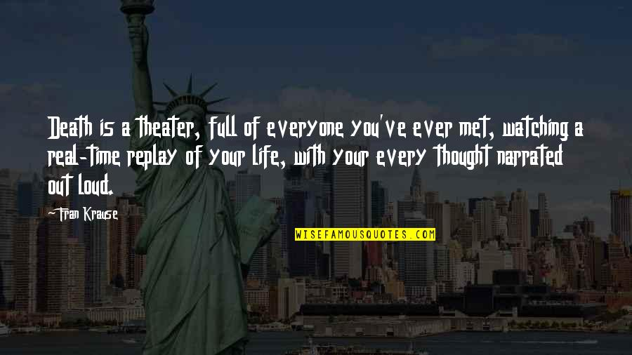 Arthur Shawcross Quotes By Fran Krause: Death is a theater, full of everyone you've