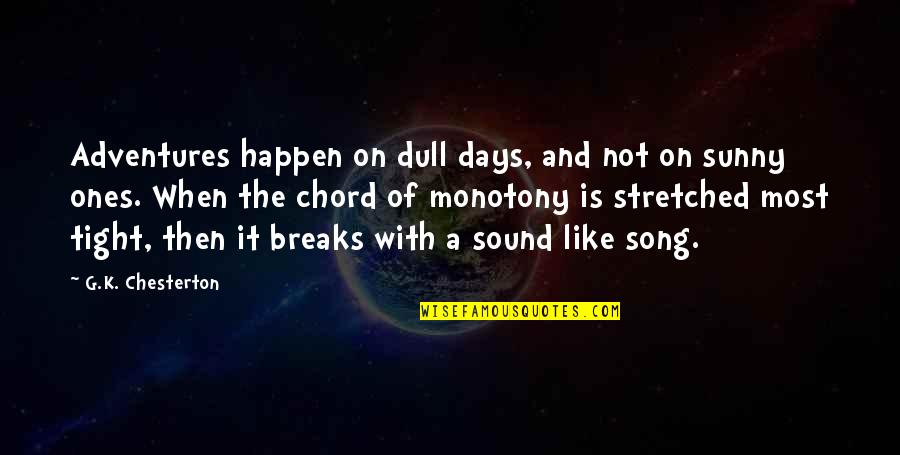 Arthur Shawcross Quotes By G.K. Chesterton: Adventures happen on dull days, and not on
