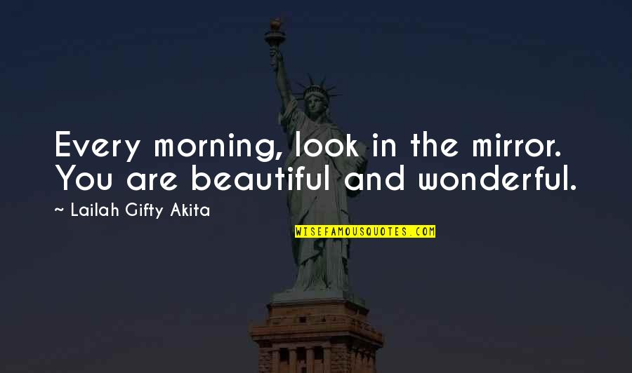 Arthur Shawcross Quotes By Lailah Gifty Akita: Every morning, look in the mirror. You are