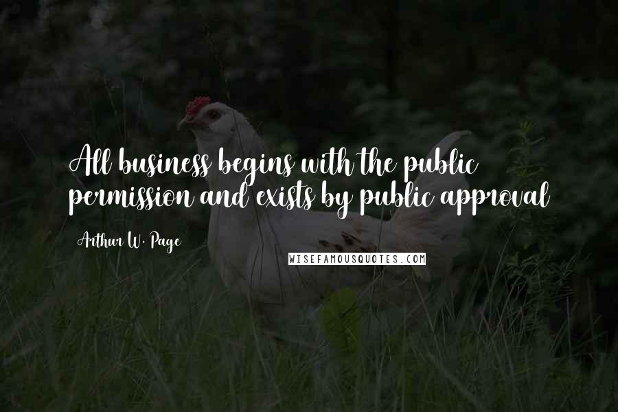 Arthur W. Page quotes: All business begins with the public permission and exists by public approval