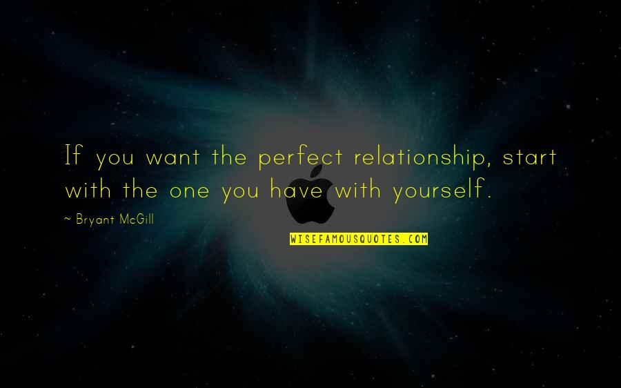 Artistic License Quotes By Bryant McGill: If you want the perfect relationship, start with
