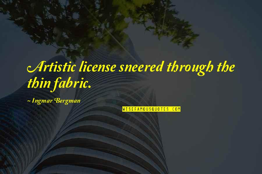 Artistic License Quotes By Ingmar Bergman: Artistic license sneered through the thin fabric.