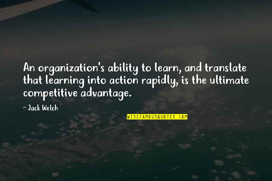 Artistic License Quotes By Jack Welch: An organization's ability to learn, and translate that