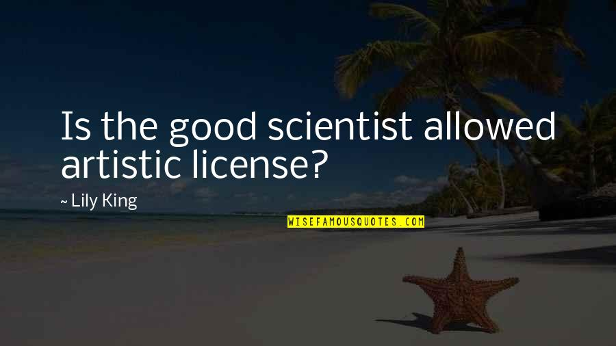 Artistic License Quotes By Lily King: Is the good scientist allowed artistic license?