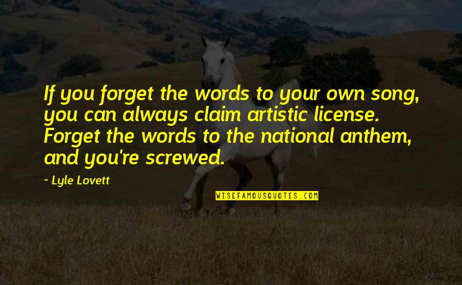 Artistic License Quotes By Lyle Lovett: If you forget the words to your own