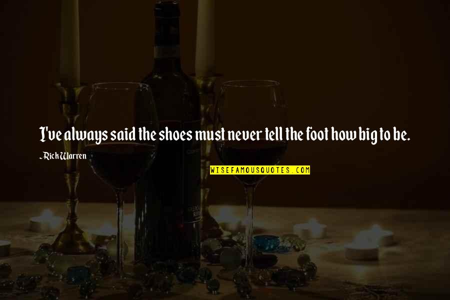 Artistic License Quotes By Rick Warren: I've always said the shoes must never tell
