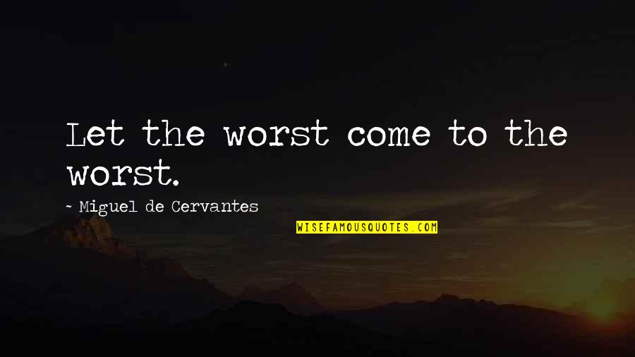 Arturo Illia Quotes By Miguel De Cervantes: Let the worst come to the worst.