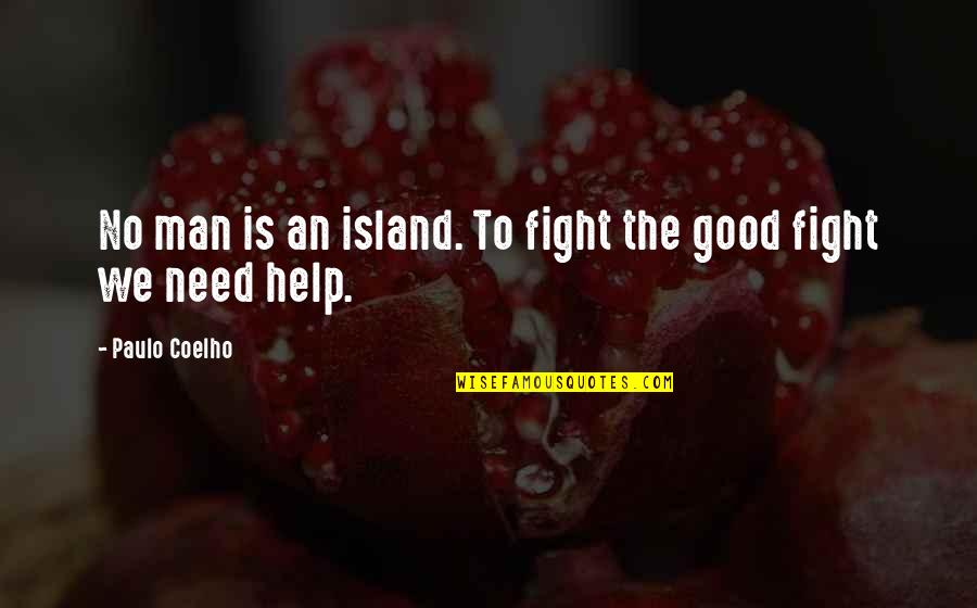 Arturo Illia Quotes By Paulo Coelho: No man is an island. To fight the