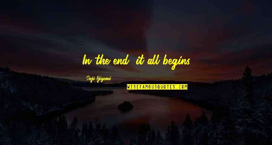 Arturo Illia Quotes By Saji Ijiyemi: In the end, it all begins