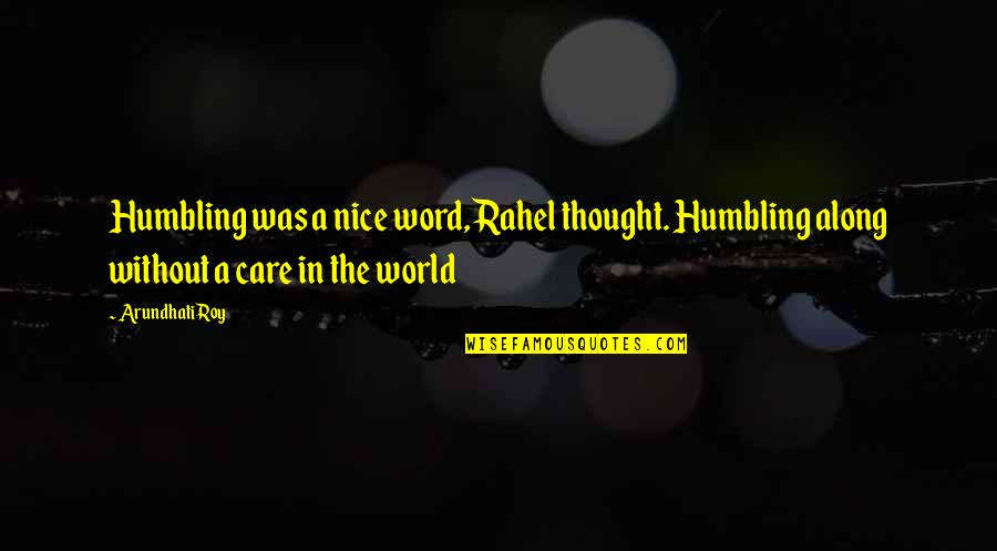 Arundhati Quotes By Arundhati Roy: Humbling was a nice word, Rahel thought. Humbling