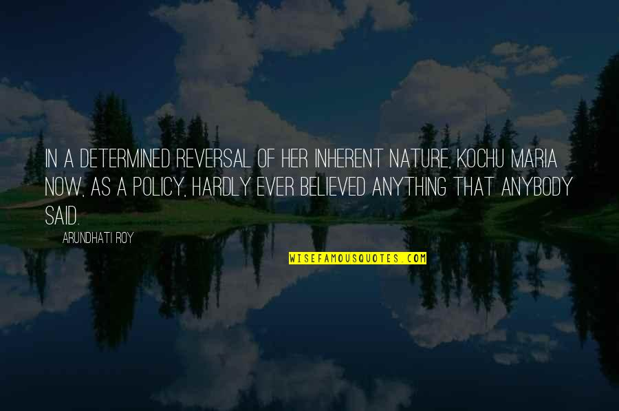 Arundhati Quotes By Arundhati Roy: In a determined reversal of her inherent nature,
