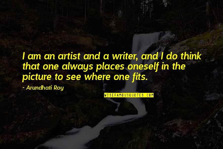 Arundhati Quotes By Arundhati Roy: I am an artist and a writer, and