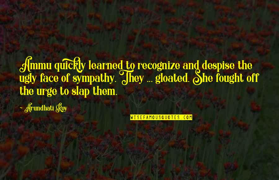 Arundhati Quotes By Arundhati Roy: Ammu quickly learned to recognize and despise the