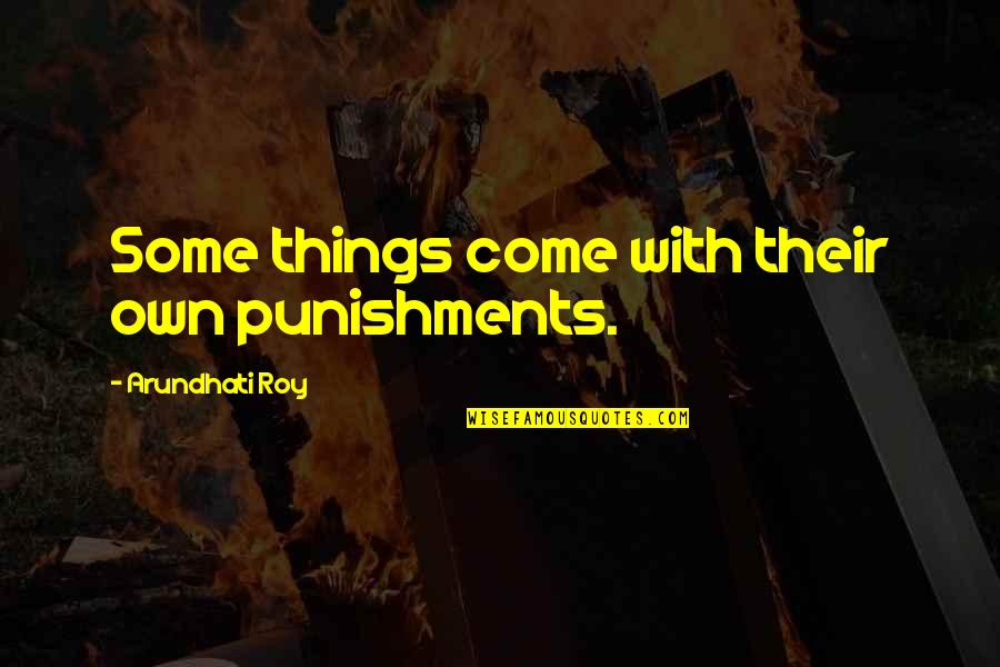 Arundhati Quotes By Arundhati Roy: Some things come with their own punishments.
