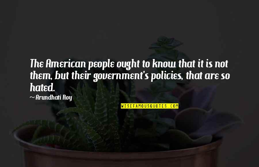 Arundhati Quotes By Arundhati Roy: The American people ought to know that it