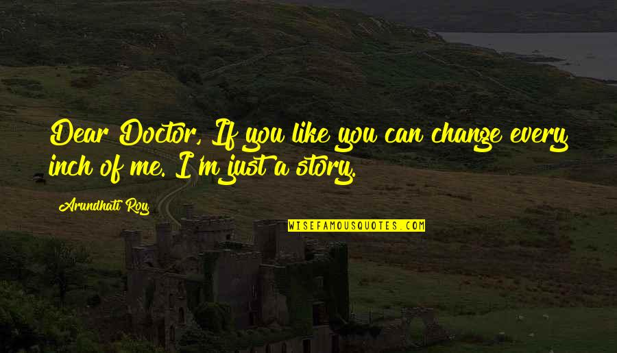 Arundhati Quotes By Arundhati Roy: Dear Doctor, If you like you can change