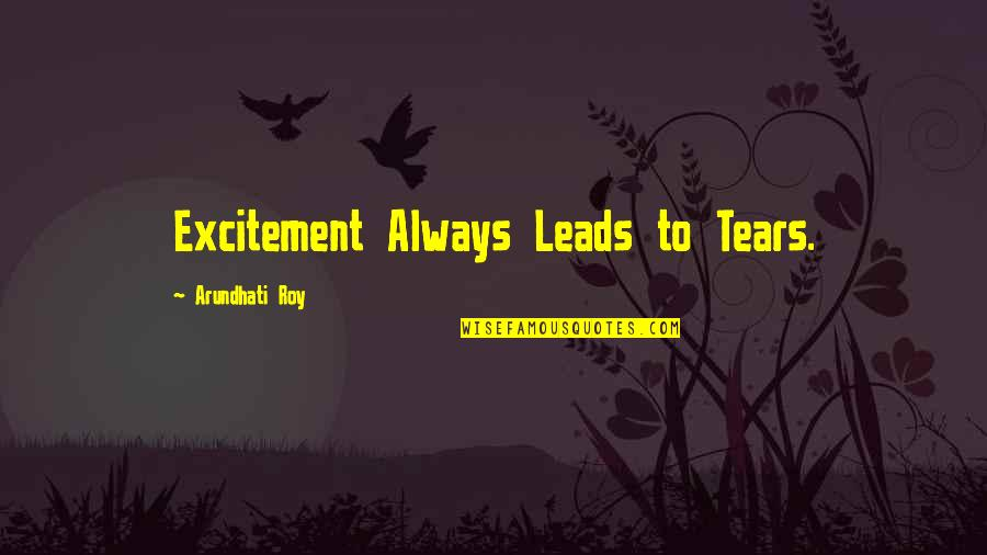 Arundhati Quotes By Arundhati Roy: Excitement Always Leads to Tears.