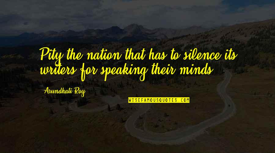 Arundhati Quotes By Arundhati Roy: Pity the nation that has to silence its