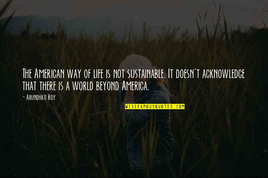 Arundhati Quotes By Arundhati Roy: The American way of life is not sustainable.