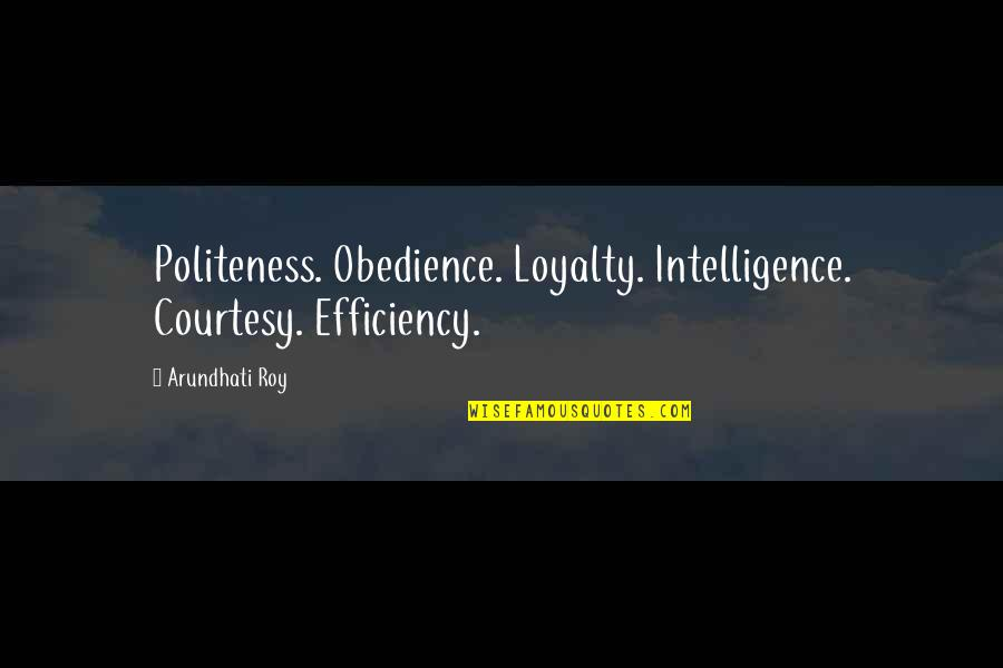 Arundhati Quotes By Arundhati Roy: Politeness. Obedience. Loyalty. Intelligence. Courtesy. Efficiency.