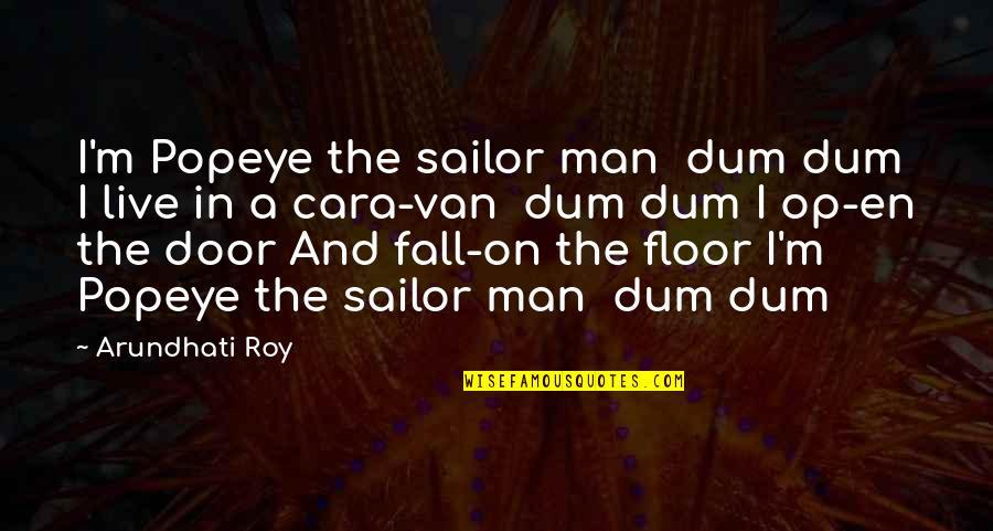 Arundhati Quotes By Arundhati Roy: I'm Popeye the sailor man dum dum I