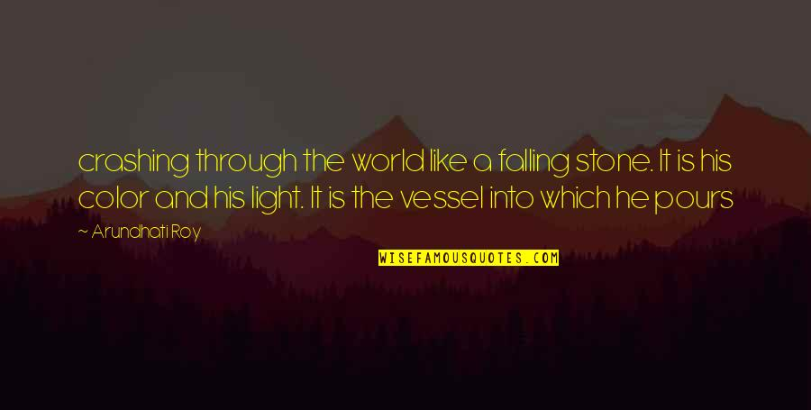 Arundhati Quotes By Arundhati Roy: crashing through the world like a falling stone.