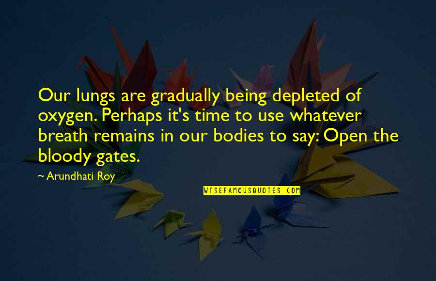 Arundhati Quotes By Arundhati Roy: Our lungs are gradually being depleted of oxygen.