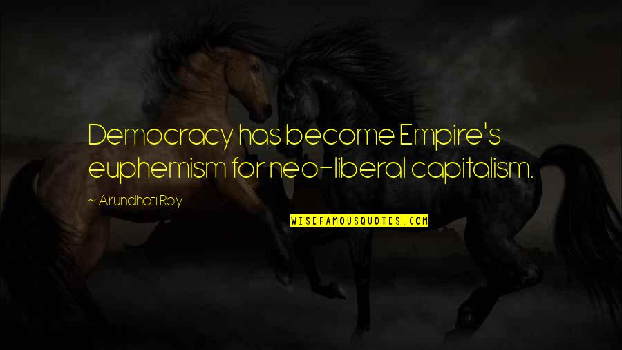 Arundhati Quotes By Arundhati Roy: Democracy has become Empire's euphemism for neo-liberal capitalism.