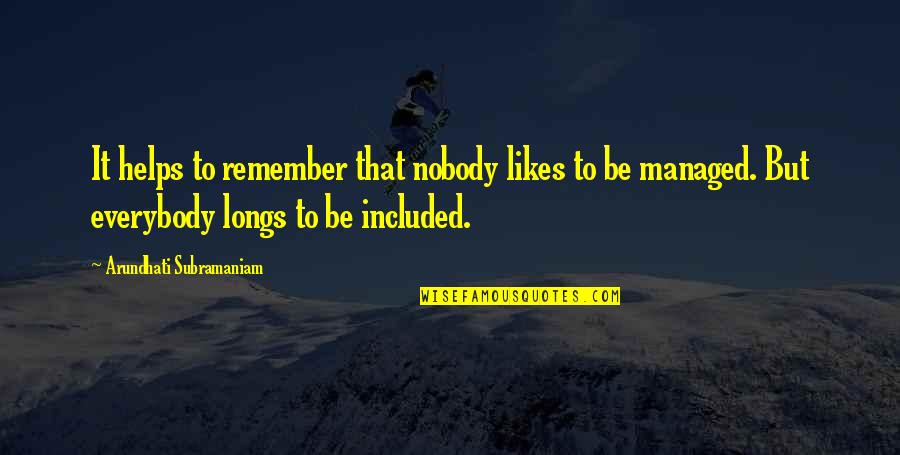 Arundhati Quotes By Arundhati Subramaniam: It helps to remember that nobody likes to