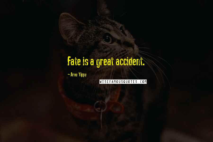 Arvo Ylppo quotes: Fate is a great accident.