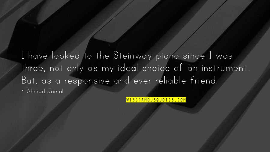 As A Friend Quotes By Ahmad Jamal: I have looked to the Steinway piano since