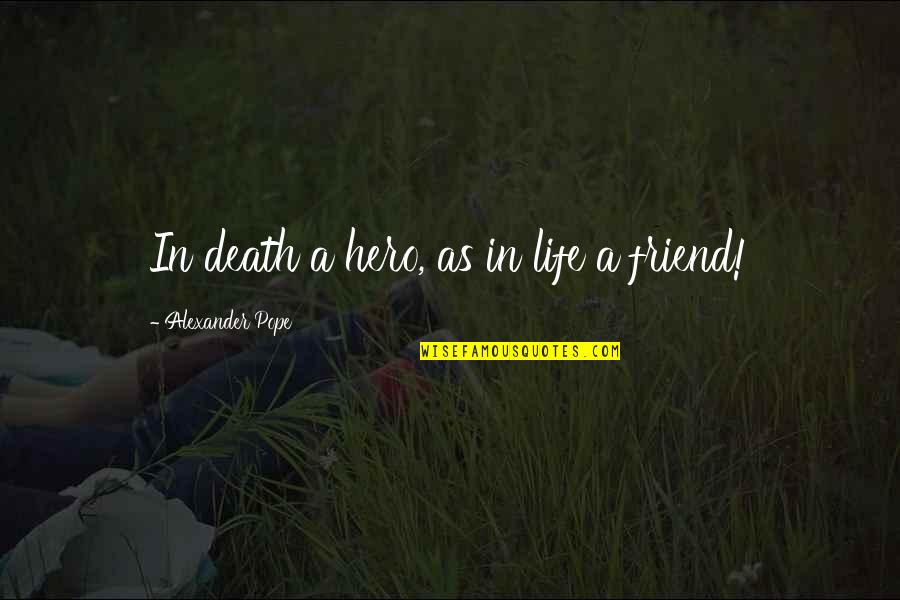 As A Friend Quotes By Alexander Pope: In death a hero, as in life a