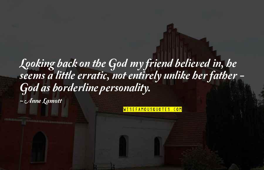 As A Friend Quotes By Anne Lamott: Looking back on the God my friend believed
