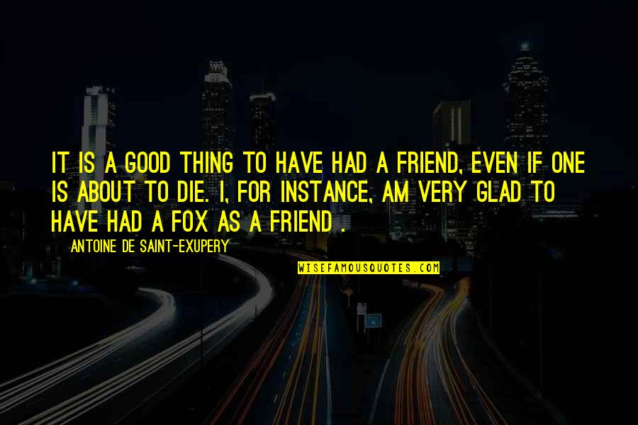 As A Friend Quotes By Antoine De Saint-Exupery: It is a good thing to have had