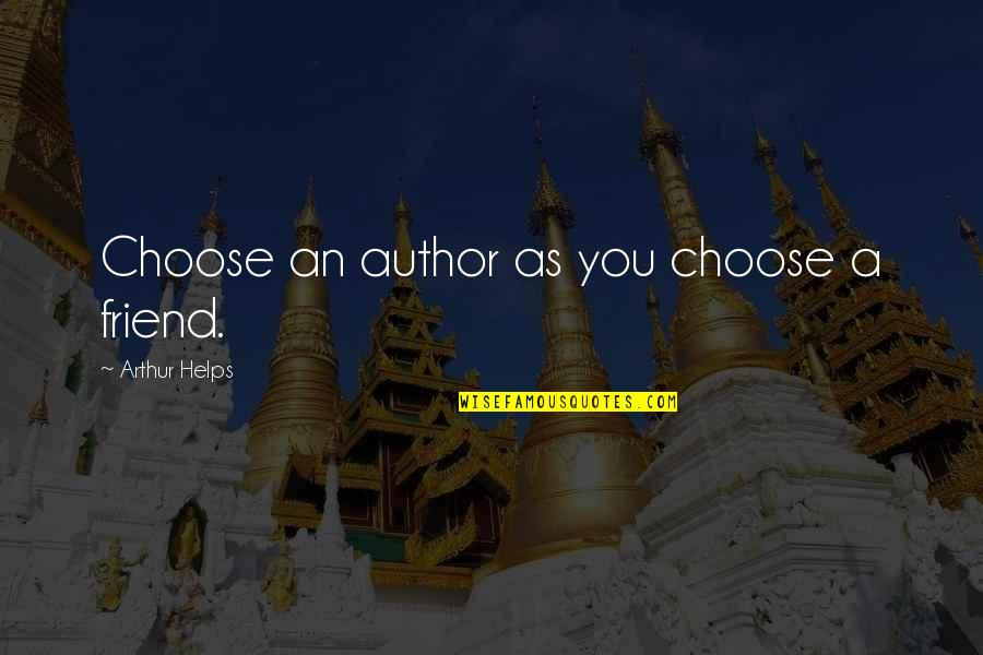 As A Friend Quotes By Arthur Helps: Choose an author as you choose a friend.