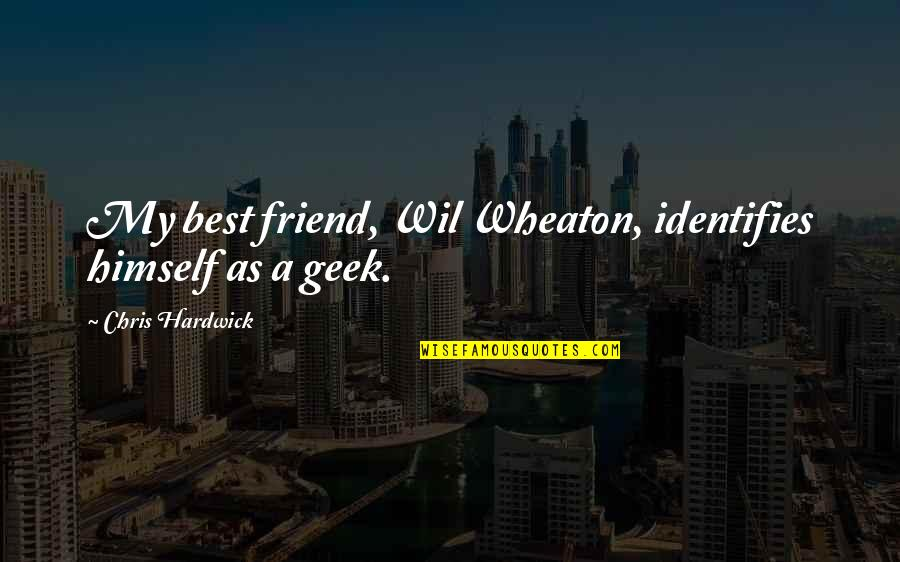 As A Friend Quotes By Chris Hardwick: My best friend, Wil Wheaton, identifies himself as