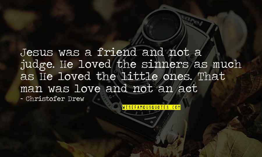 As A Friend Quotes By Christofer Drew: Jesus was a friend and not a judge.