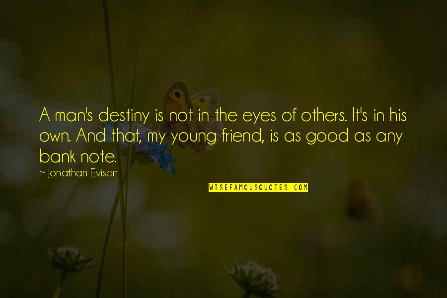 As A Friend Quotes By Jonathan Evison: A man's destiny is not in the eyes