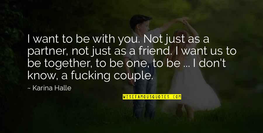 As A Friend Quotes By Karina Halle: I want to be with you. Not just