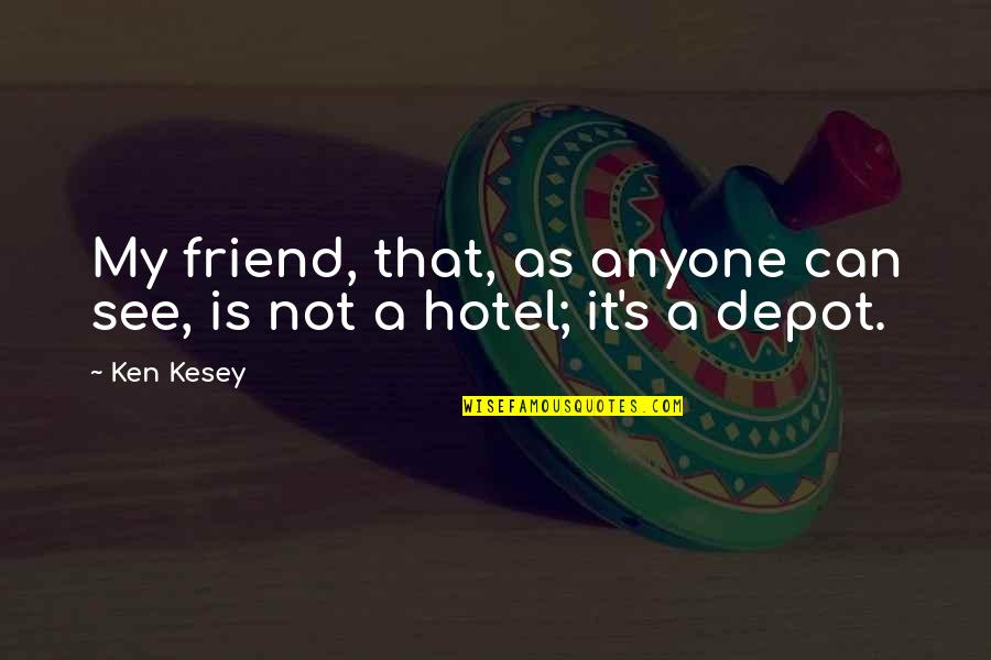 As A Friend Quotes By Ken Kesey: My friend, that, as anyone can see, is