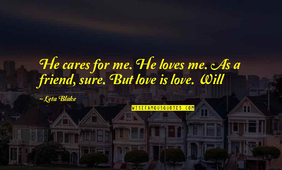 As A Friend Quotes By Leta Blake: He cares for me. He loves me. As