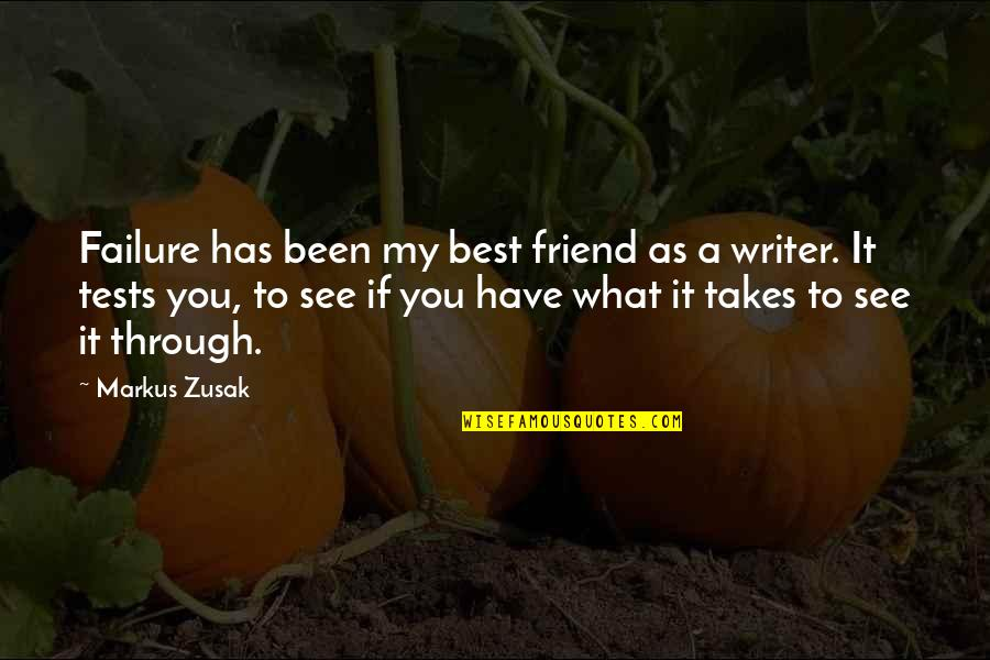 As A Friend Quotes By Markus Zusak: Failure has been my best friend as a