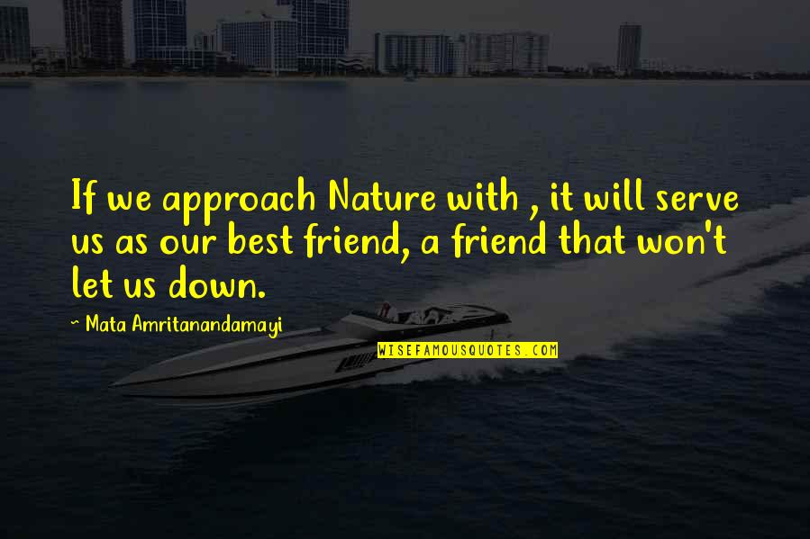 As A Friend Quotes By Mata Amritanandamayi: If we approach Nature with , it will