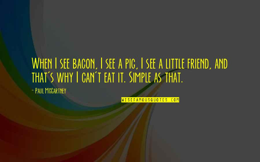 As A Friend Quotes By Paul McCartney: When I see bacon, I see a pig,