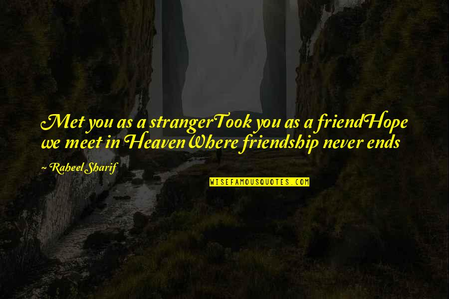 As A Friend Quotes By Raheel Sharif: Met you as a strangerTook you as a