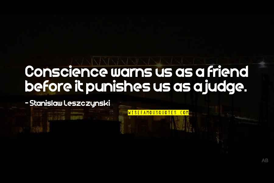 As A Friend Quotes By Stanislaw Leszczynski: Conscience warns us as a friend before it