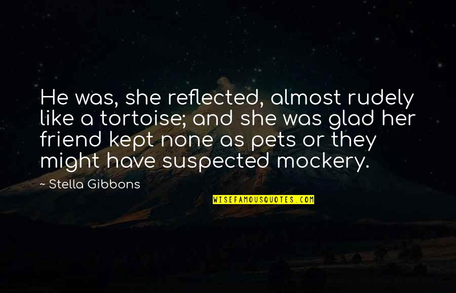 As A Friend Quotes By Stella Gibbons: He was, she reflected, almost rudely like a