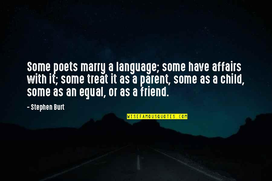 As A Friend Quotes By Stephen Burt: Some poets marry a language; some have affairs