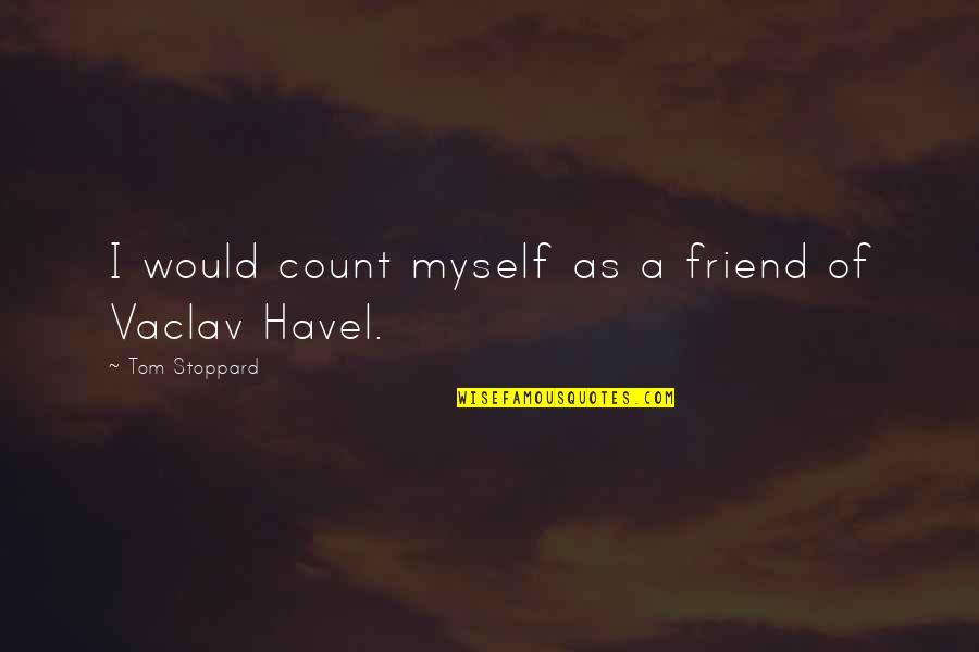 As A Friend Quotes By Tom Stoppard: I would count myself as a friend of